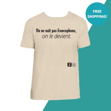 t-shirt one ne nait pas francophone on le devient